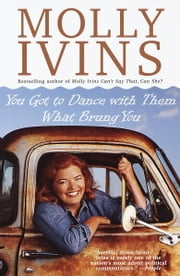 You Got to Dance with Them What Brung You ebook by Molly Ivins