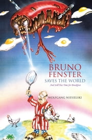 Bruno Fenster Saves the World - And Still Has Time for Breakfast ebook by Wolfgang Niesielski