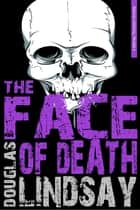 The Face Of Death ebook by Douglas Lindsay