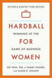 Hardball for Women - Winning at the Game of Business: Third Edition ebook by Susan K. Golant,Pat Heim,Tammy Hughes