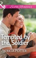 Tempted by the Soldier (Mills & Boon Superromance) ebook by Patricia Potter