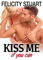 Kiss me (if you can) - vol. 3 ebook by Felicity Stuart