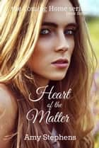 Heart of the Matter - Coming Home, #3 ebook by Amy Stephens