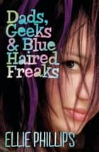 Dads Geeks and Blue-haired Freaks ebook by Ellie Phillips
