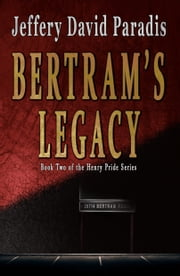 Bertram's Legacy ebook by Jeffery David Paradis