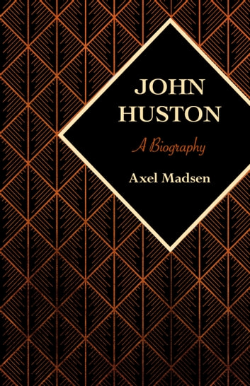 John Huston - A Biography ebook by Axel Madsen