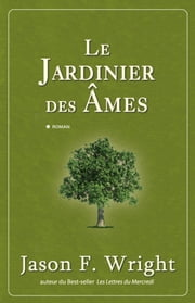 Le jardinier des âmes ebook by Jason F. Wright