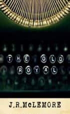 The Old Royal ebook by J.R. McLemore