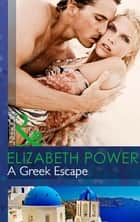A Greek Escape (Mills & Boon Modern) eBook by Elizabeth Power