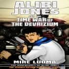 Alibi Jones and the Time War of The Devrizium audiobook by
