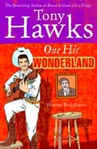 One Hit Wonderland eBook by Tony Hawks