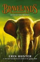 Bravelands - Blood and Bone (Bravelands, Book 3) ebook by Erin Hunter