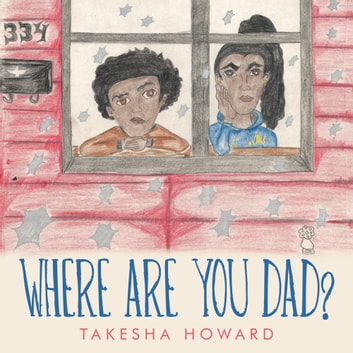WHERE ARE YOU DAD? ebook by TAKESHA HOWARD
