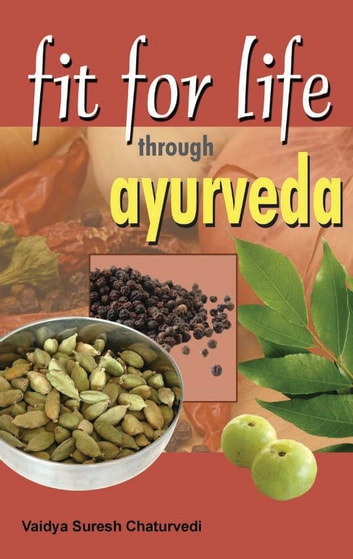 Fit for Life through Ayurveda ebook by Vaidya Suresh Chaturvedi