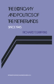 The Economy and Politics of the Netherlands Since 1945 ebook by Richard Griffiths