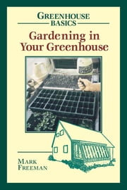Gardening in Your Greenhouse ebook by Mark Freeman