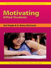 Motivating Gifted Students ebook by Kristen Stephens, Ph.D.,Frances Karnes, Ph.D.,Del Siegle, Ph.D.,Betsy McCoach, Ph.D.