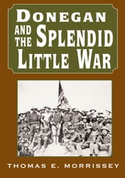 Donegan and the Splendid Little War ebook by Thomas E. Morrissey