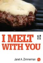 I Melt with You ebook by Janet A. Zimmerman