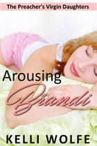 Arousing Brandi ebook by Kelli Wolfe