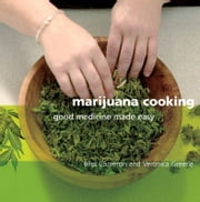 Marijuana Cooking: Good Medicine Made Easy - Good Medicine Made Easy ebook by Bliss Cameron,Veronica Green