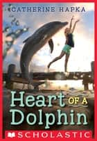 Heart of a Dolphin ebook by Catherine Hapka