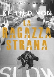La Ragazza Strana ebook by Keith Dixon