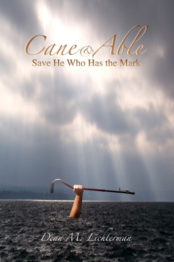 Cane & Able - Save He Who Has the Mark ebook by Dean M. Lichterman