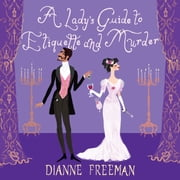 A Lady's Guide to Etiquette and Murder audiobook by Dianne Freeman