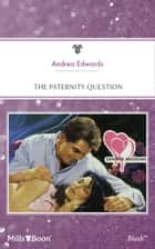 The Paternity Question ebook by Andrea Edwards