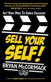 Sell Your Self! Act Your Way To Sales Success ebook by Bryan McCormack