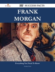 Frank Morgan 227 Success Facts - Everything you need to know about Frank Morgan ebook by Heather Kent