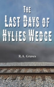 The Last Days of Hylies Wedge ebook by R.A. Graves