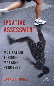 Ipsative Assessment - Motivation through Marking Progress ebook by Dr Gwyneth Hughes