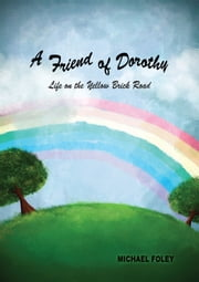 A Friend of Dorothy - Life on the Yellow Brick Road ebook by Michael Foley