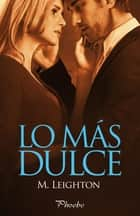 Lo más dulce (Serie Pretty 3) ebook by M. Leighton