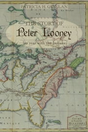 The Story of Peter Looney - His year living with the Indians ebook by Patricia H. Quinlan