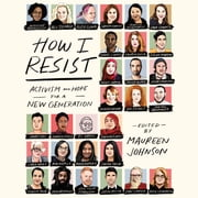 How I Resist - Activism and Hope for a New Generation audiobook by Maureen Johnson
