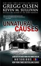 Unnatural Causes - From the Case Files of Notorious USA ebook by Gregg Olsen, Kevin M. Sullivan
