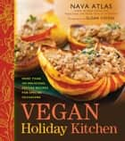 Vegan Holiday Kitchen - More than 200 Delicious, Festive Recipes for Special Occasions ebook by Nava Atlas, Susan Voisin