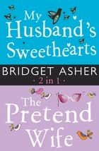 My Husband's Sweethearts and The Pretend Wife 2 in 1 ebook by Bridget Asher