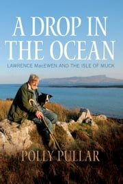 A Drop in the Ocean - Lawrence MacEwen and the Isle of Muck ebook by Polly Pullar