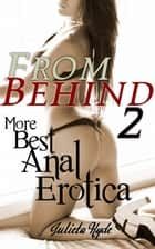 From Behind 2: More Best Anal Erotica ebook by Julieta Hyde