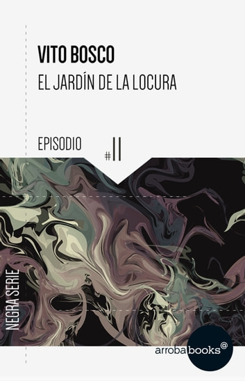 El jardín de la locura: episodio 11 ebook by Vito Bosco