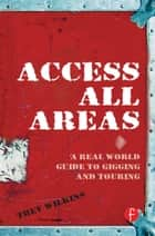 Access All Areas - A Real World Guide to Gigging and Touring ebook by Trev Wilkins