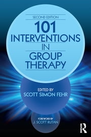 101 Interventions in Group Therapy, 2nd Edition ebook by Scott Simon Fehr