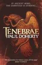 Tenebrae - In Ancient Rome, the darkness is stirring… ebook by Paul Doherty