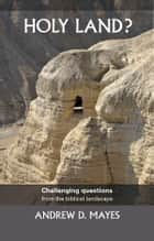 Holy Land? - Challenging questions from the biblical landscape ebook by Andrew Mayes