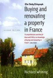 Buying and Renovating a Property in France 2nd Edition ebook by Richard Whiting