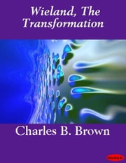 Wieland, The Transformation ebook by Charles Brockden Brown